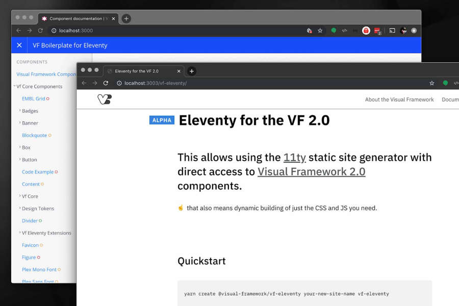 For the <a href='https://visual-framework.github.io/vf-welcome/'>Visual Framework 2.0</a> component system we recommend <a href='https://www.11ty.io'>Eleventy</a> for static sites: Eleventy sites get direct access to component templates with associated metadata and a focused component library.